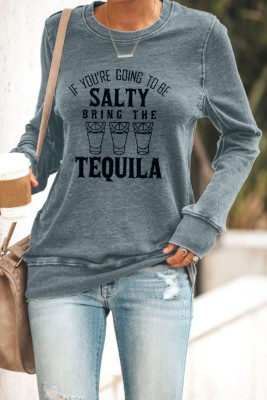 Gray If You're Going To Be Salty Bring The Tequila Sweatshirt